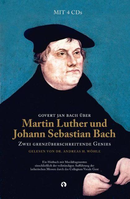 Govert Jan Bach über Martin Luther und Johann Sebastian Bach