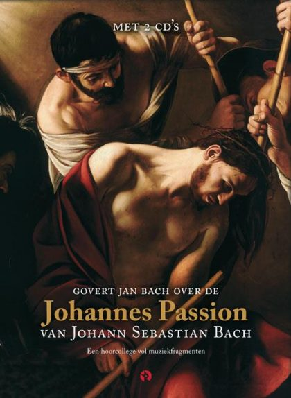 Govert Jan Bach over de Johannes Passion van Johann Sebastian Bach