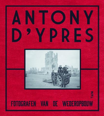 Antony d'Ypres - Fotografen van de wederopbouw