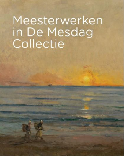 Meesterwerken in De Mesdag Collectie